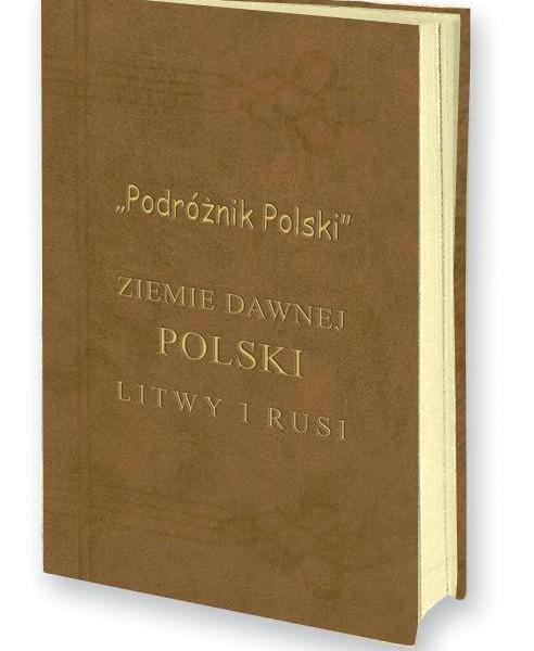 Podroznik Polski Ziemie dawnej Polski, Litwy i Rusi