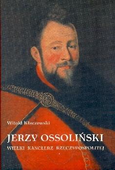 Jerzy Ossolinski Wielki Kanclerz Rzeczypospolitej